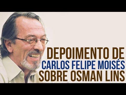 Depoimento de Carlos Felipe Moisés sobre Osman Lins