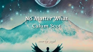 Calum Scott   No Matter What (cover) Lyrics