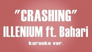 "ILLENIUM   ""Crashing"" Ft. Bahari  Karaoke Ver."