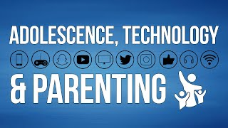 Adolescence, Technology and Parenting: Lesson 1