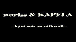 Video noriss & KAPELA   ...kým sme sa milovali...