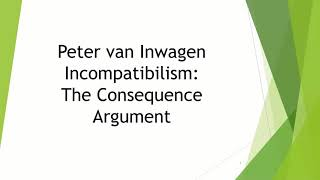 Peter van Inwagen Against the Compatibilism of Free Will & Determinism: The Consequence Argument