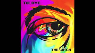 The Catch - Tie Dye (Official Audio)
