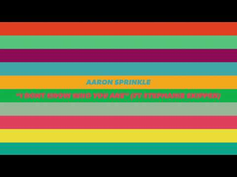 Aaron Sprinkle - I Don't Know Who You Are (feat. Stephanie Skipper)
