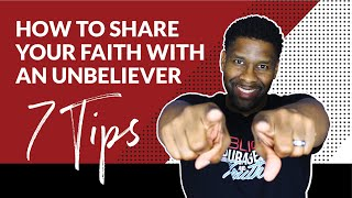 7 POWERFUL TIPS ON HOW TO SHARE YOUR FAITH WITH ANY UNBELIEVER!