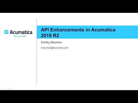 2019 DevCon - API Enhancements in Acumatica 2019 R2