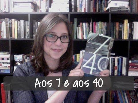 Aos 7 e aos 40 - Vamos falar sobre livros? #37