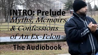 Intro: The Prelude ......Myths, Memoirs & Confessions of An Ex-Felon by RoMay.