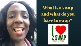 What is a swap and what do you have to swap?