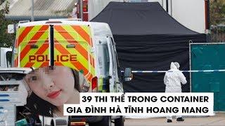 Gia đình ở Hà Tĩnh hoang mang nghi con gái là nạn nhân vụ 39 thi thể trong xe container ở Anh
