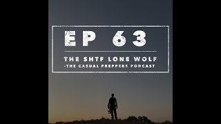 The SHTF Lone Wolf - Ep 63