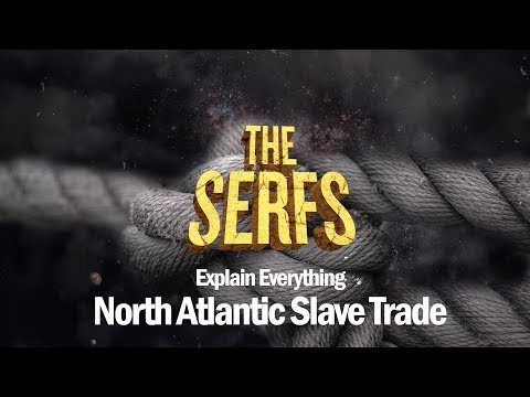 The North Atlantic Slave Trade - Serfs Explain Everything