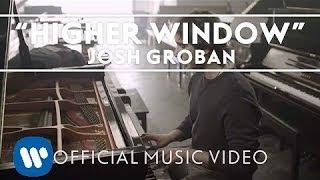 Josh Groban - Higher Window [Official Music Video]