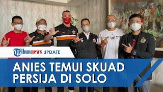 Anies Sempatkan Kunjungi Skuad Persija Jakarta Jelang Lawan Persib