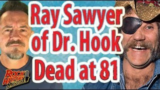 Ray Sawyer Of Dr Hook Fame Dead at 81 - Our Tribute