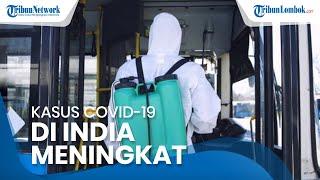 Lonjakan Kasus Covid-19 di India Membuat Indonesia Waspada: Tiba-tiba Naiknya Drastis Luar Biasa