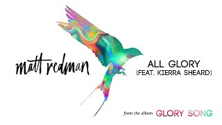 Matt Redman - All Glory (Audio) ft. Kierra Sheard