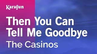 Karaoke Then You Can Tell Me Goodbye - The Casinos *