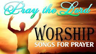 2 Hours Non Stop Worship Songs With Lyrics ➕ Best Praise and Worship Songs 2020➕ Pray the LORD