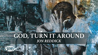 Jon Reddick - God, Turn It Around (Lyric Video)