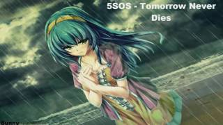 Nightcore: Tomorrow Never Dies ( 5 Seconds of Summer )