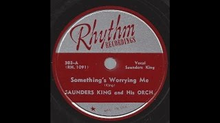 Saunders King - Something's Worrying Me - '46 Bluesy RB on Rhythm Recordings 78 rpm label