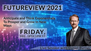 Futureview 2021: Anticipate and Think Exponentially To Prosper and Grow In New Ways
