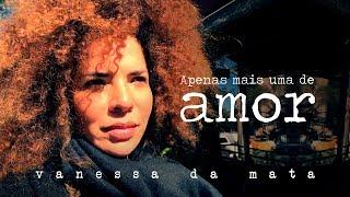Vanessa Da Mata   Apenas Mais Uma De Amor (Webclipe Oficial)