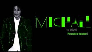 Michael Jackson- No Sleeep- (PITCH LOWERED)