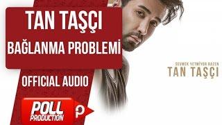 TAN TAŞÇI - BAĞLANMA PROBLEMİ  ( OFFICIAL AUDIO )