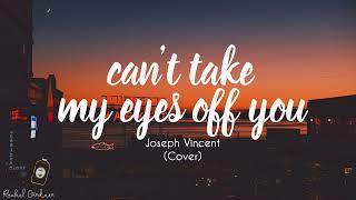 Joseph Vincent- Can't Take My Eyes Off You (Lyrics)