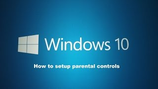 How to setup parental controls within Windows 10