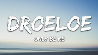 DROELOE   Only Be Me (Lyrics)