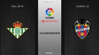 Calentamiento Real Betis vs Levante UD