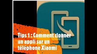 Tips 1 : Comment clonner un appli sur un téléphone Xiaomi