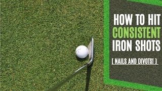 How to Hit Consistent Iron Shots with 2 Simple Tips - Nails and Divots