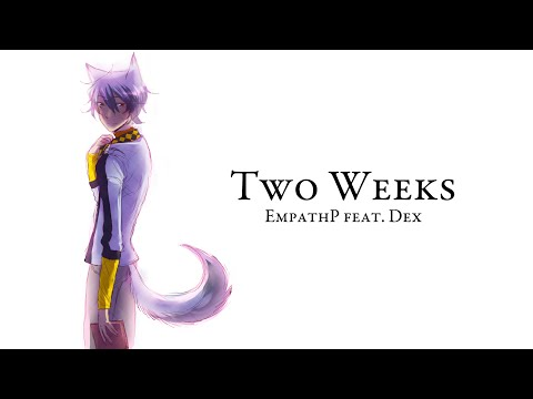 【Dex】Two Weeks【Original Demo and Dedication Song】