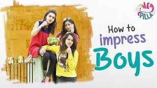 How To Impress Boys | Hey Pilla | CAPDT | 4k