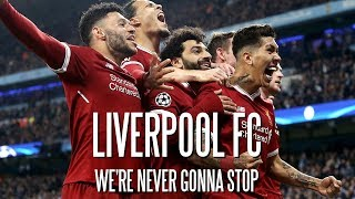 Liverpool FC   We're Never Gonna Stop