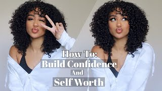 How To: Build Confidence and Know Your Worth #GirlTalk