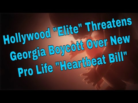 """Hollywood Threatens Georgia With Boycott For Passing Pro Life """"Heartbeat"""" Bill"""