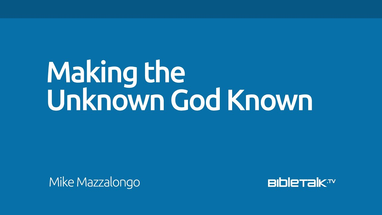 Making the Unknown God Known