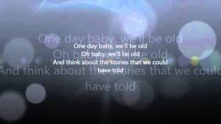 One Day Baby We'll Be Old  lyrics