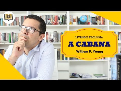 A CABANA - WILLIAM P YOUNG | LIVROS E TEOLOGIA - VIDEO #45