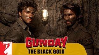 Gunday   The Black Gold   Ranveer Singh   Arjun Kapoor