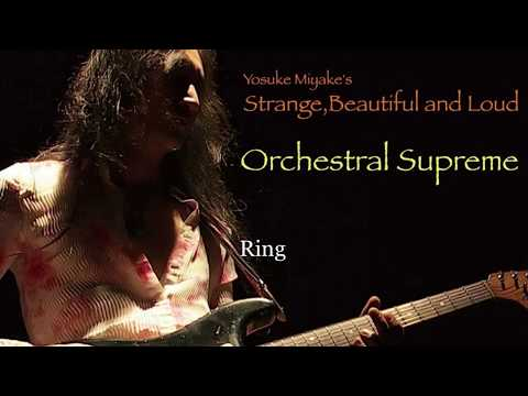 "Strange,Beautiful and Loud ""Orchestral Supreme"" - Ring"