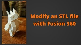 Modify an STL file in Fusion 360