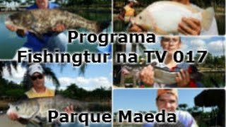 Programa Fishingtur na TV 017 - Pesqueiro Maeda