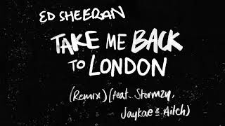 Ed Sheeran - Take Me Back To London (Remix) [feat. Stormzy, Jaykae & Aitch]
