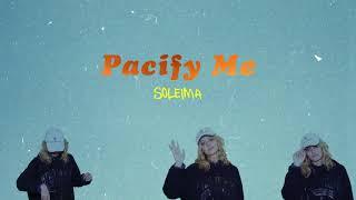 Soleima   Pacify Me